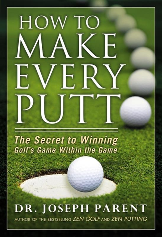 How to Make Every Putt by Dr Joseph Parent